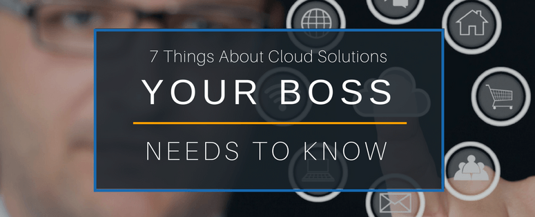 7 things about cloud solutions for computing your boss needs to know