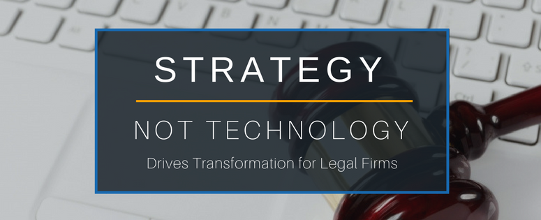Strategy, not Technology Drives Digital Transformation for legal firms