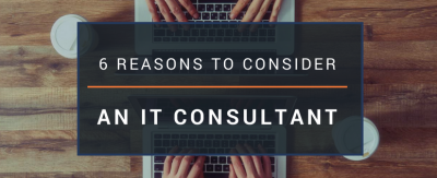 6 Reasons to Consider an IT Consultant