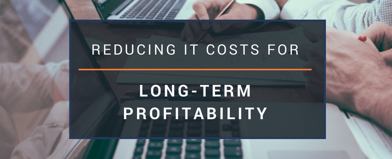 Reducing IT costs to ensure long-term profitability