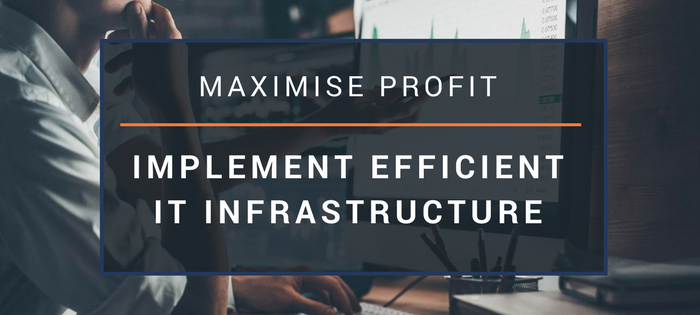 Maximise Profit with an Efficient IT Infrastructure
